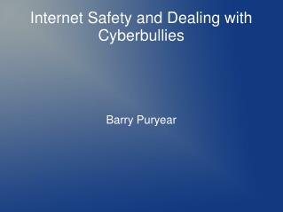 Internet Safety and Dealing with Cyberbullies