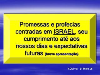 Promessas e profecias centradas em ISRAEL, seu cumprimento at  aos nossos dias e expectativas futuras breve apresenta  o