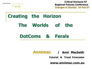 Creating   the   Horizon The    Worlds     of    the           DotComs    &    Ferals