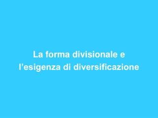 La forma divisionale e  l�esigenza di diversificazione