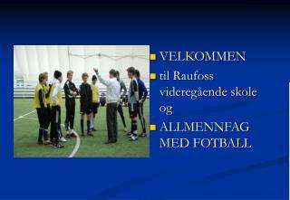 VELKOMMEN til Raufoss videreg�ende skole og ALLMENNFAG MED FOTBALL