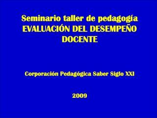 Seminario taller de pedagog�a EVALUACI�N DEL DESEMPE�O DOCENTE