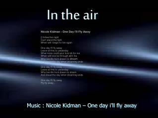 Music : Nicole Kidman – One day i'll fly away