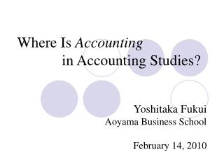 Where Is  Accounting 		in Accounting Studies?