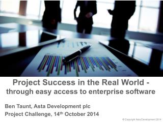 Project  S uccess  in the  Real World - through  easy access to  enterprise software
