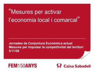 """"""" Mesures per activar l'economia local i comarcal """""""
