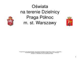Oświata  na terenie Dzielnicy  Praga Północ  m. st. Warszawy