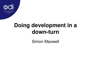 Doing development in a down-turn