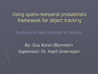 Using spatio-temporal probabilistic framework for object tracking