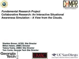 Sheldon Brown, UCSD, Site Director Milton  Halem , UMBC Director