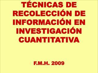 TÉCNICAS DE RECOLECCIÓN DE INFORMACIÓN EN INVESTIGACIÓN CUANTITATIVA F.M.H. 2009