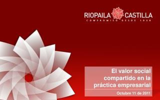 El valor social compartido en la práctica empresarial Octubre 11 de 2011