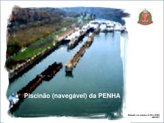 Piscinão (navegável) da PENHA