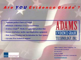 Maintain perfect Chain of Custody  Eliminate evidentiary Cross Contamination  Evidence Grade  Media  Equipment product l