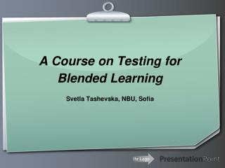 A Course on Testing for Blended Learning