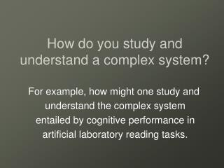How do you study and understand a complex system?