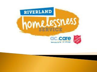 Service Delivery Access to the  R iverland Homelessness Service is via the Salvation Army.
