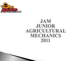 JAM JUNIOR AGRICULTURAL MECHANICS  2011