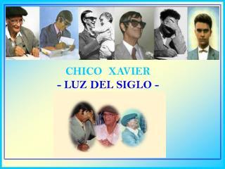 CHICO  XAVIER - LUZ DEL SIGLO -