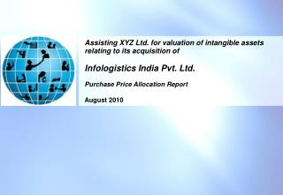 Assisting XYZ Ltd. for valuation of intangible assets relating to its acquisition of   Infologistics India Pvt. Ltd.   P