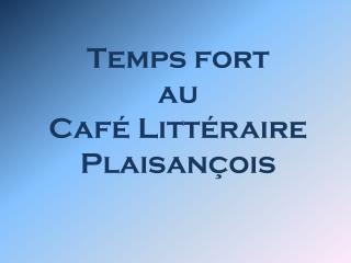 Temps fort  au Café Littéraire  Plaisançois