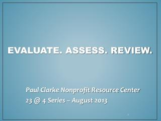 Evaluate. Assess. Review.