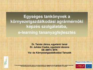 Dr. Tamás János, egyetemi tanár Dr. Juhász Csaba, egyetemi docens DE AMTC MTK