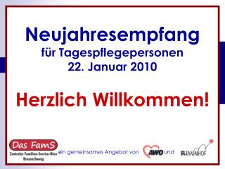 Neujahresempfang  für Tagespflegepersonen 22. Januar 2010 Herzlich Willkommen!