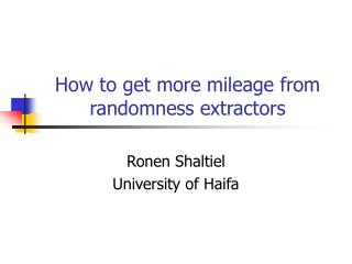 How to get more mileage from randomness extractors