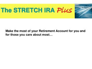 Make the most of your Retirement Account for you and for those you care about most…