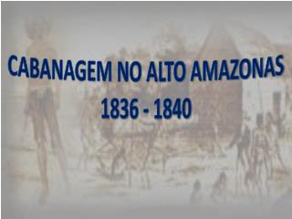 CABANAGEM NO ALTO AMAZONAS  1836 - 1840