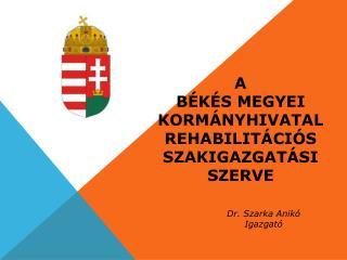 A  BÉKÉS MEGYEI KORMÁNYHIVATAL REHABILITÁCIÓS SZAKIGAZGATÁSI SZERVE