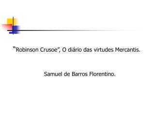 """ Robinson Crusoe"", O diário das virtudes Mercantis. Samuel de Barros Florentino."