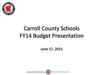 Carroll  County  Schools FY14 Budget Presentation June 17, 2013