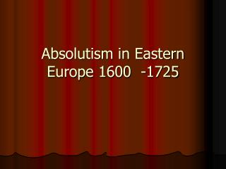 Absolutism in Eastern Europe 1600  -1725