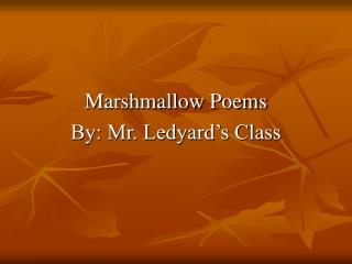Marshmallow Poems By: Mr. Ledyard's Class