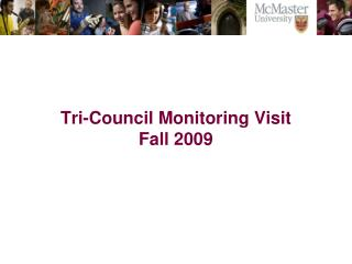 Tri-Council Monitoring Visit Fall 2009