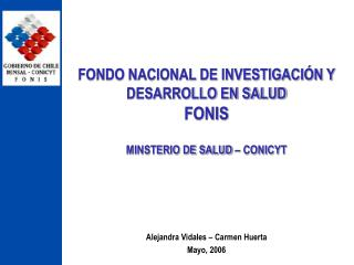 FONDO NACIONAL DE INVESTIGACIÓN Y DESARROLLO EN SALUD  FONIS MINSTERIO DE SALUD – CONICYT