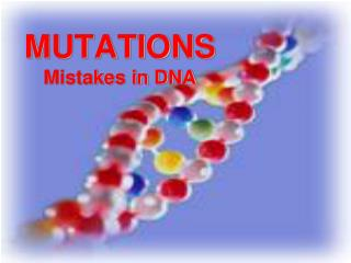 MUTATIONS Mistakes in DNA