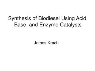 Synthesis of Biodiesel Using Acid, Base, and Enzyme Catalysts