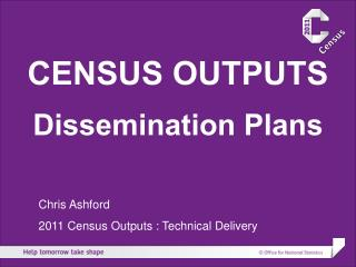 CENSUS OUTPUTS  Dissemination Plans