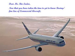 Dear Mr. Bin Laden, Now that you have taken the time to get to know Boeings'