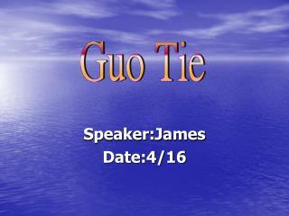 Speaker:James Date:4/16