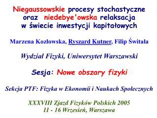 Marzena Kozłowska,  Ryszard Kutner , Filip Świtała Wydział Fizyki, Uniwersytet Warszawski