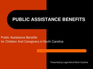 PUBLIC ASSISTANCE BENEFITS