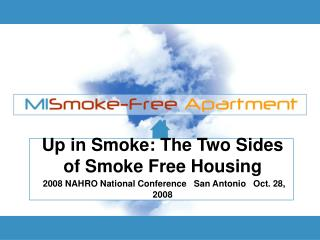 Up in Smoke: The Two Sides of Smoke Free Housing  2008 NAHRO National Conference   San Antonio   Oct. 28, 2008