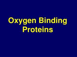 Oxygen Binding Proteins