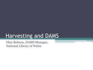 Harvesting and DAMS
