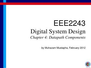 EEE2243 Digital System Design Chapter 4: Datapath Components by Muhazam Mustapha, February 2012