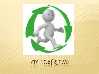 My  ecofriend